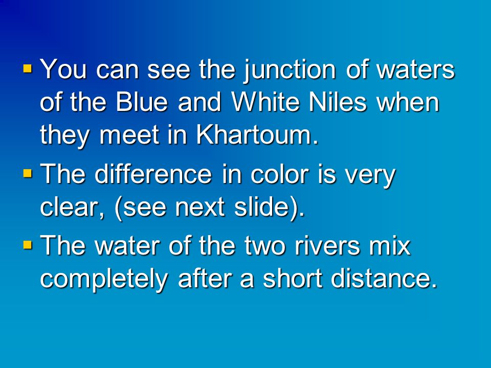  You can see the junction of waters of the Blue and White Niles when they meet in Khartoum.