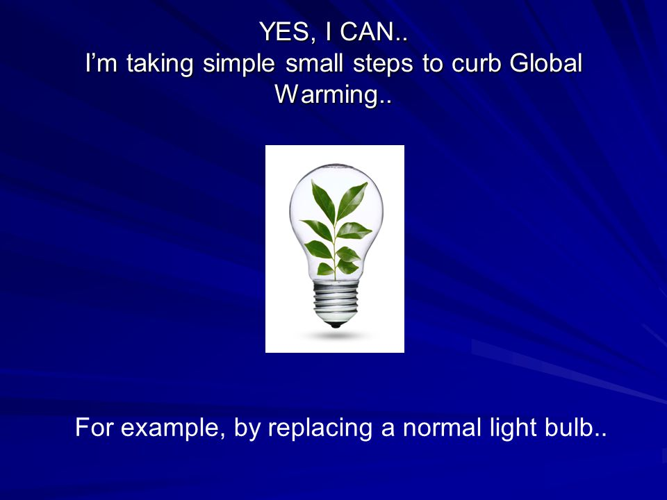 YES, I CAN.. I'm taking simple small steps to curb Global Warming..