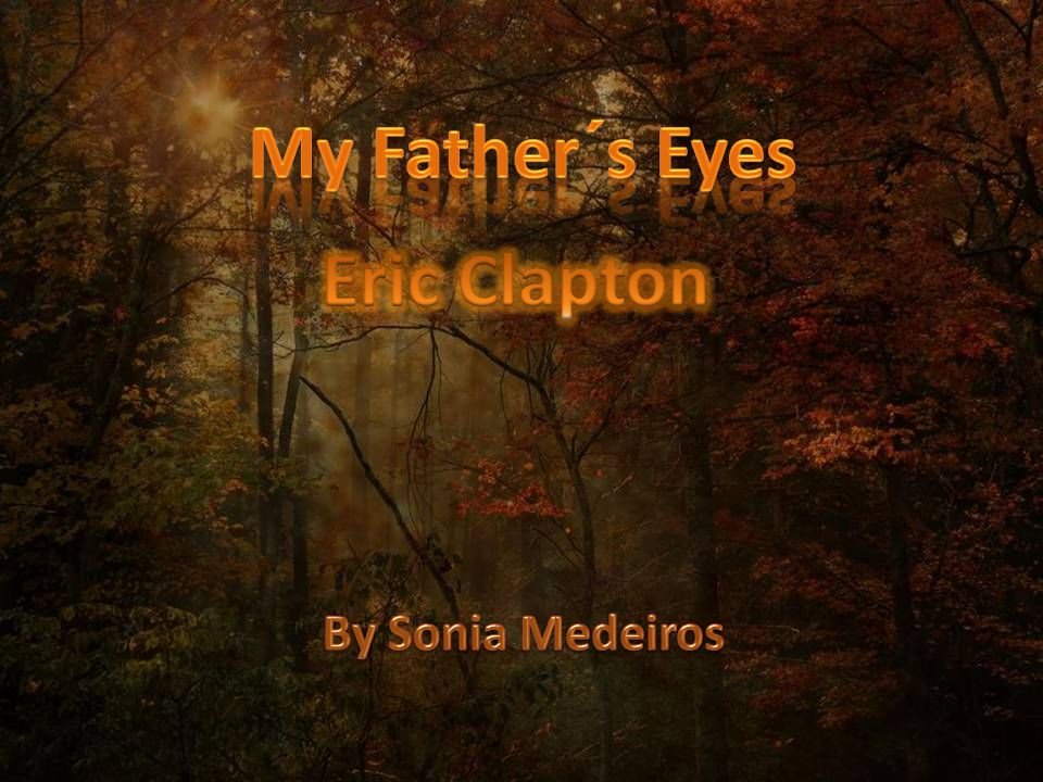 When I look in my father s eyes