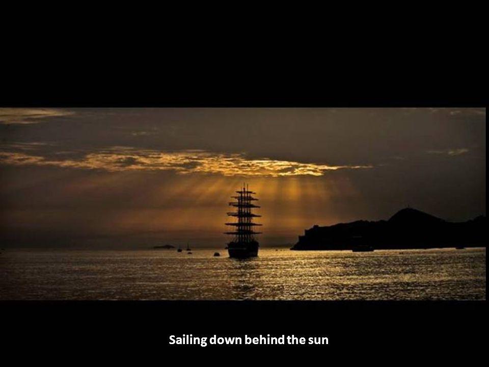 Sailing down behind the sun