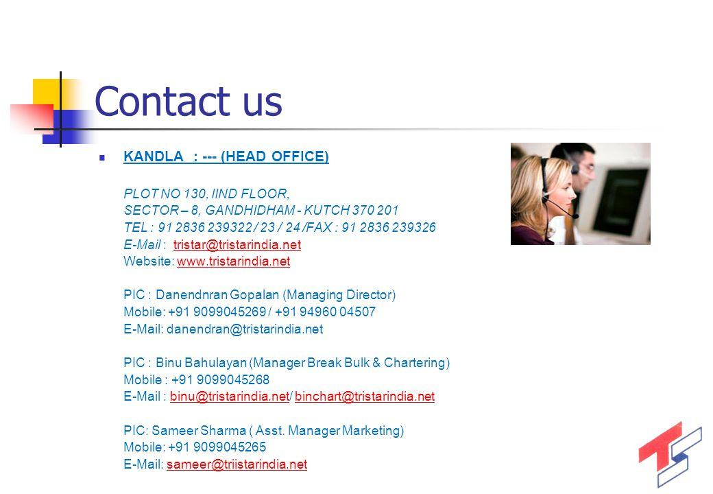 Contact us KANDLA : --- (HEAD OFFICE) PLOT NO 130, IIND FLOOR, SECTOR – 8, GANDHIDHAM - KUTCH 370 201 TEL : 91 2836 239322 / 23 / 24 /FAX : 91 2836 23