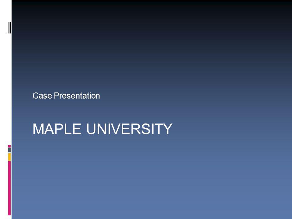 Case Presentation MAPLE UNIVERSITY