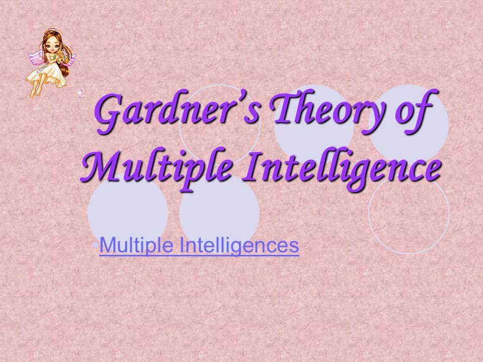 Gardner's Theory of Multiple Intelligence Multiple Intelligences