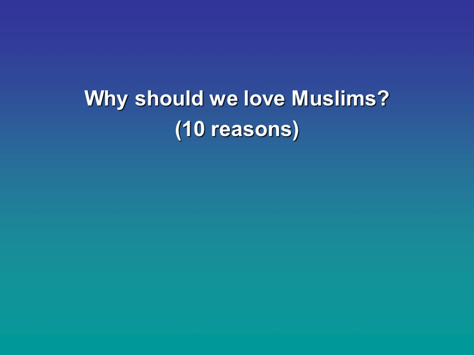 Why should we love Muslims (10 reasons)