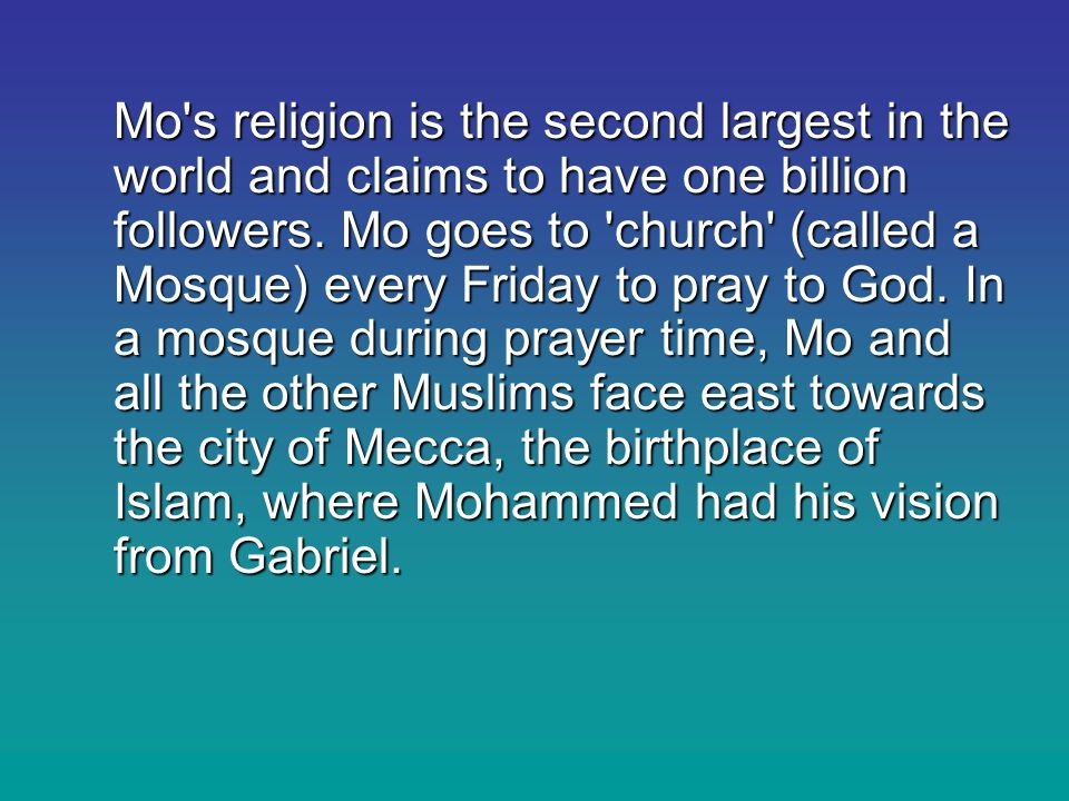 What Mo Believes Mo believes Islam is the only true religion, and he is radically committed to his faith.