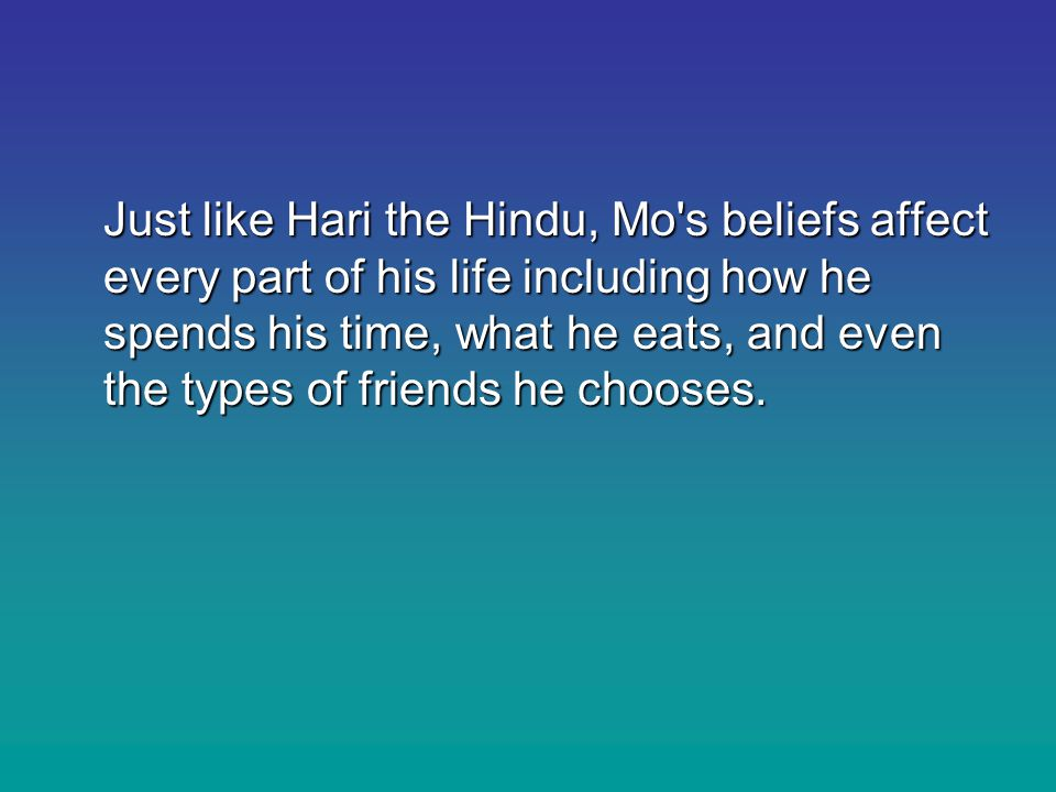Things to Remember  Like Hari the Hindu, Mo is coming from a radically different way of looking at the world, so your early witnessing efforts should consist of mainly listening and getting a feel for where he is coming from.