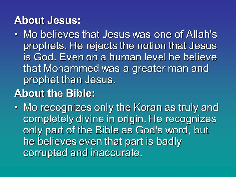 About Jesus: Mo believes that Jesus was one of Allah s prophets.