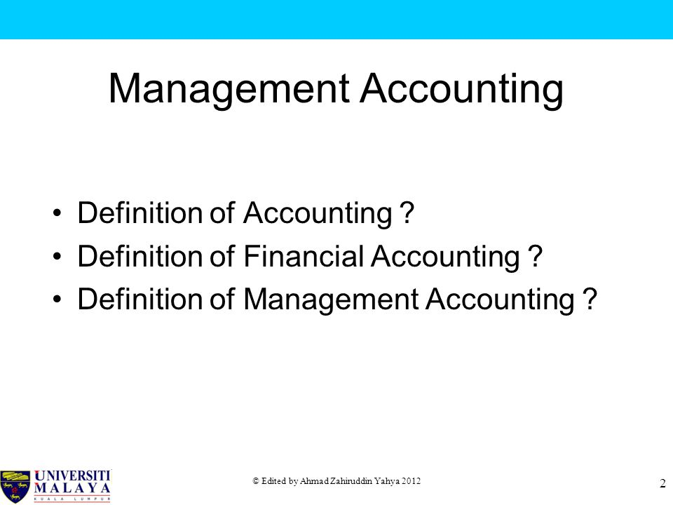© Edited by Ahmad Zahiruddin Yahya 2012 2 Management Accounting Definition of Accounting .