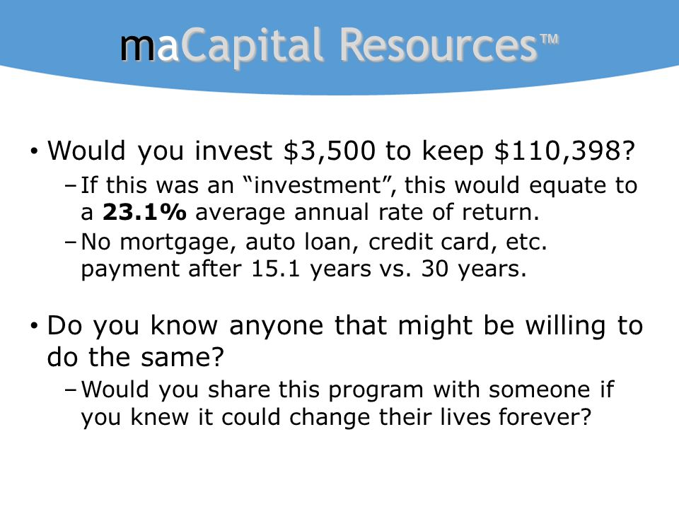 "maCapital Resources ™ Would you invest $3,500 to keep $110,398? –If this was an ""investment"", this would equate to a 23.1% average annual rate of retu"
