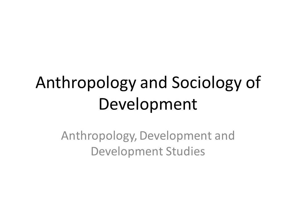Anthropologists and Development Projects Anthropologists, specially in the Third World countries, needed to bear the criticism mentioned earlier because of the discipline's colonial heritage Because of the application of the structural- functionalist theory anthropologists failed to study the wider processes of colonial domination (however, colonial domination was intellectually supported by the 19 th century theories of social evolution that were criticized heavily by the structural-functionalist theory of the colonial era.