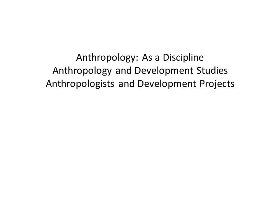 Continued, For anthropologists the question is not whether but how and for whom to involve themselves in development In three different ways anthropologists may influence the planning of development projects-1-as advocates, 2- as mediators, 3-as monitors
