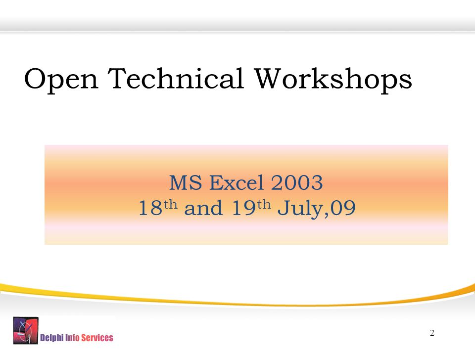 Open Technical Workshops MS Excel 2003 18 th and 19 th July,09 2