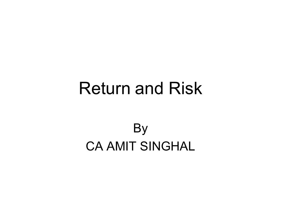 Return and Risk By CA AMIT SINGHAL