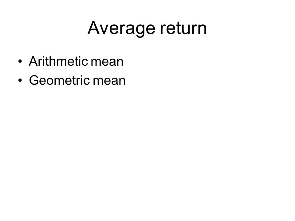 Average return Arithmetic mean Geometric mean