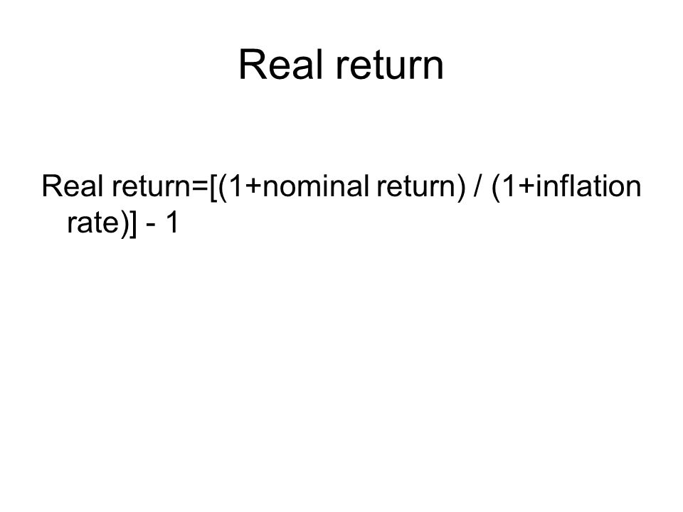 Real return Real return=[(1+nominal return) / (1+inflation rate)] - 1