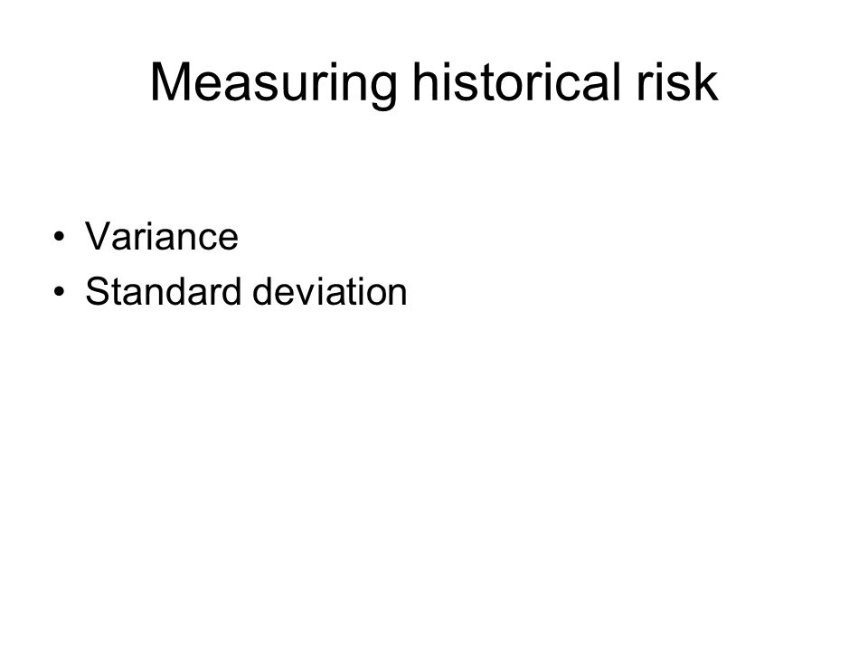 Measuring historical risk Variance Standard deviation