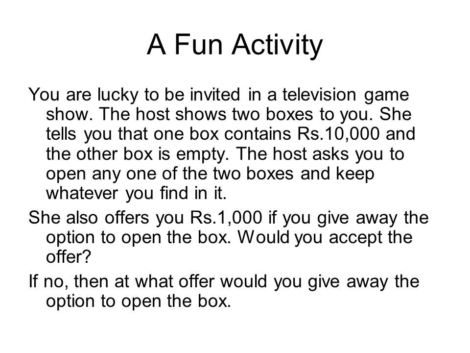 A Fun Activity You are lucky to be invited in a television game show.