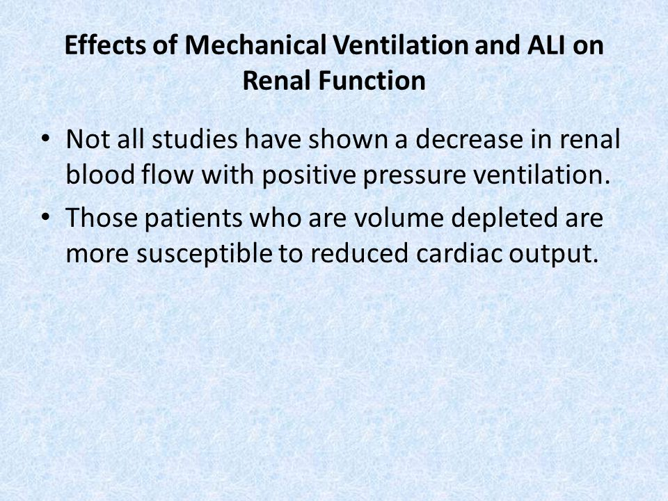 Effects of Mechanical Ventilation and ALI on Renal Function Not all studies have shown a decrease in renal blood flow with positive pressure ventilati