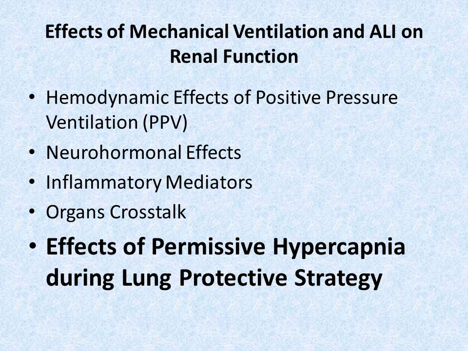 Effects of Mechanical Ventilation and ALI on Renal Function Hemodynamic Effects of Positive Pressure Ventilation (PPV) Neurohormonal Effects Inflammatory Mediators Organs Crosstalk Effects of Permissive Hypercapnia during Lung Protective Strategy