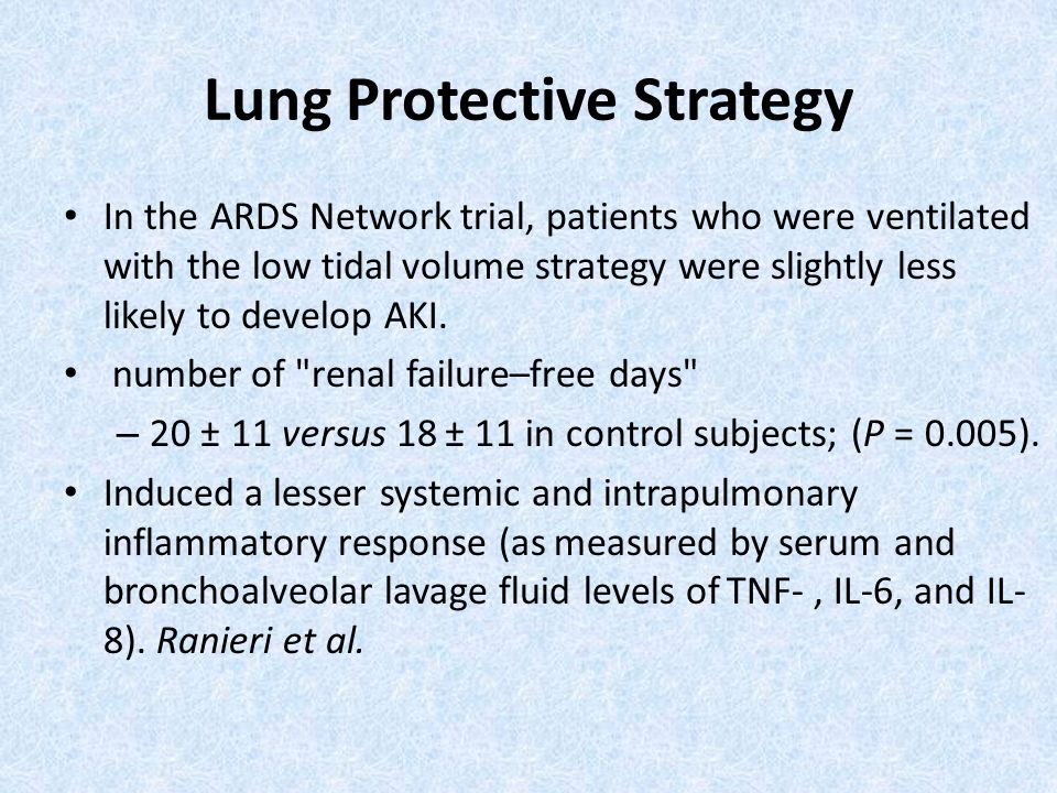 Lung Protective Strategy In the ARDS Network trial, patients who were ventilated with the low tidal volume strategy were slightly less likely to devel