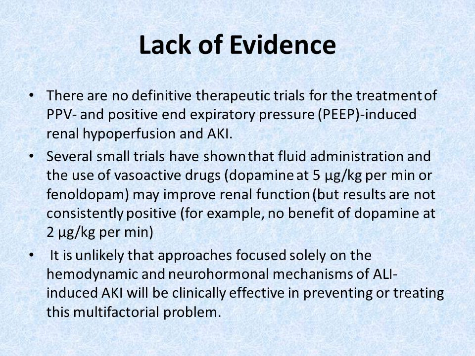 Lack of Evidence There are no definitive therapeutic trials for the treatment of PPV- and positive end expiratory pressure (PEEP)-induced renal hypope