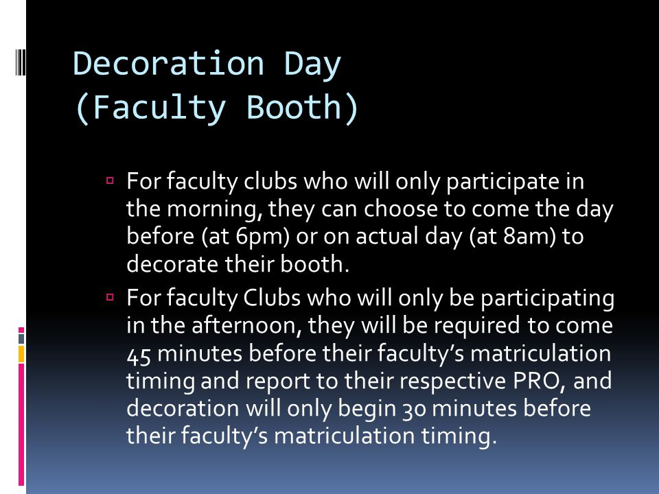 Decoration Day (Faculty Booth)  For faculty clubs who will only participate in the morning, they can choose to come the day before (at 6pm) or on actual day (at 8am) to decorate their booth.