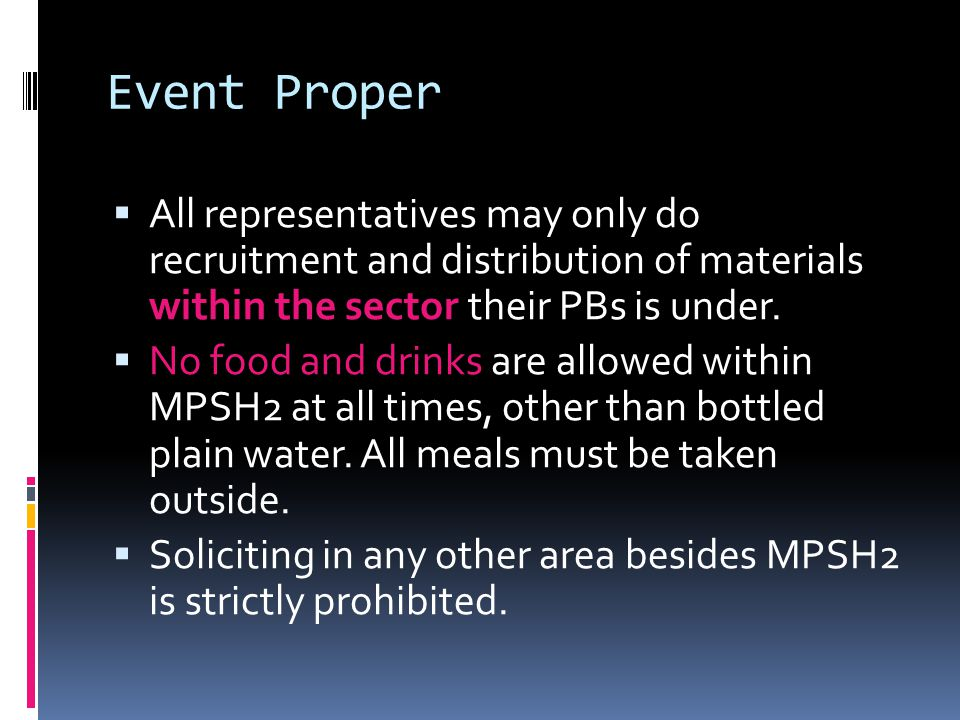 Event Proper  All representatives may only do recruitment and distribution of materials within the sector their PBs is under.