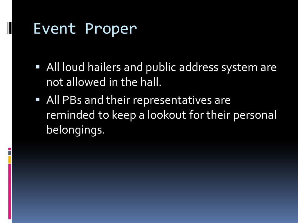 Event Proper  All loud hailers and public address system are not allowed in the hall.