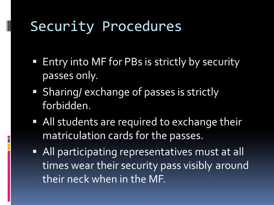 Security Procedures  Entry into MF for PBs is strictly by security passes only.