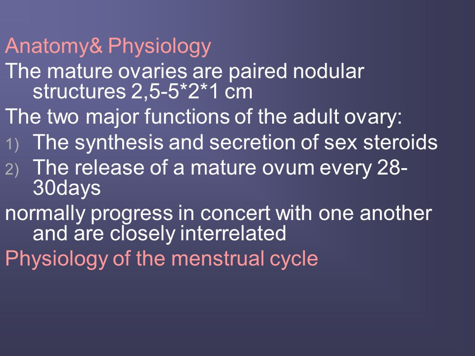 The Hypothalamic-Pituitary –Ovarian Axis GnRH FSH LH Gonadotroph cells ESTRADIOLTESTOSTERONE PROGESTERONE Granulosa cells INHIBINACTIVIN Theca and stromal cells Corpus luteum ESTRADIOL  (-) (+)(+) (+) (-) (+) The cyclic pulsatile frequency of GnRH secretion favors FSH or LH synthesis and secretion