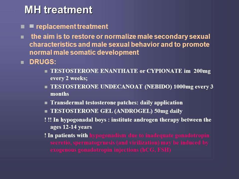 MH treatment n = replacement treatment n the aim is to restore or normalize male secondary sexual characteristics and male sexual behavior and to prom