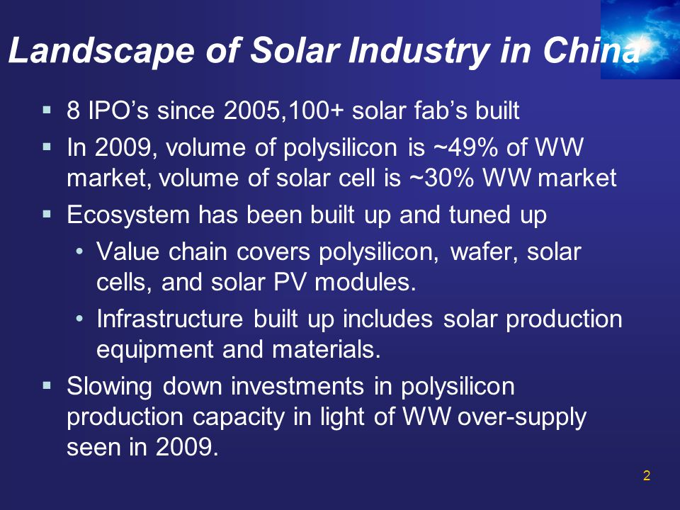 2 Landscape of Solar Industry in China  8 IPO's since 2005,100+ solar fab's built  In 2009, volume of polysilicon is ~49% of WW market, volume of so