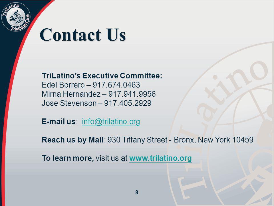 8 Contact Us TriLatino's Executive Committee: Edel Borrero – 917.674.0463 Mirna Hernandez – 917.941.9956 Jose Stevenson – 917.405.2929 E-mail us: info