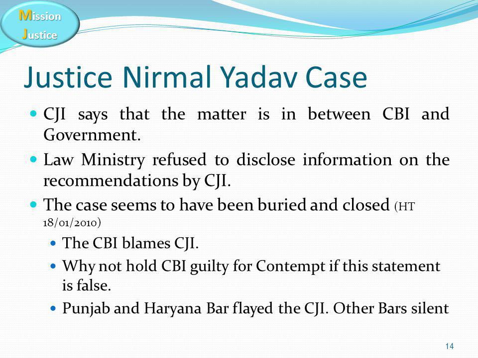 M ission J ustice Justice Nirmal Yadav Case CJI says that the matter is in between CBI and Government. Law Ministry refused to disclose information on