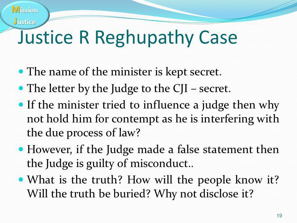 M ission J ustice 19 Justice R Reghupathy Case The name of the minister is kept secret.