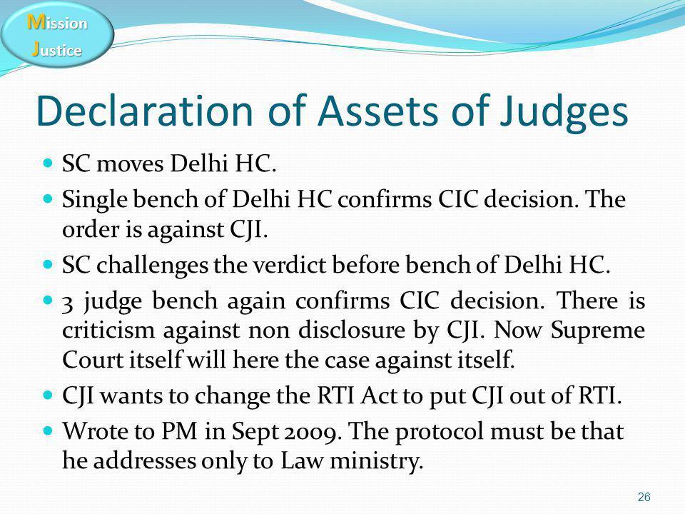 M ission J ustice Declaration of Assets of Judges SC moves Delhi HC. Single bench of Delhi HC confirms CIC decision. The order is against CJI. SC chal