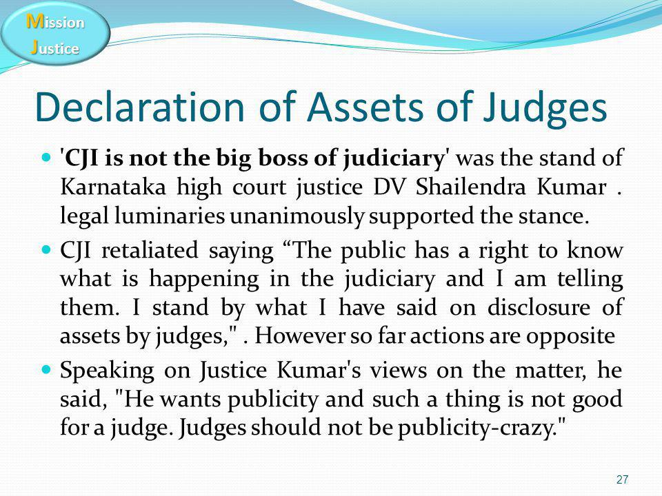 M ission J ustice Declaration of Assets of Judges CJI is not the big boss of judiciary was the stand of Karnataka high court justice DV Shailendra Kumar.