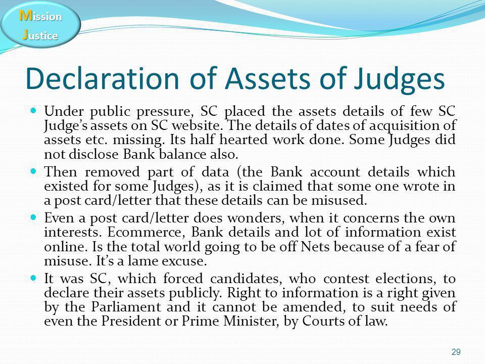 M ission J ustice Declaration of Assets of Judges Under public pressure, SC placed the assets details of few SC Judge's assets on SC website.