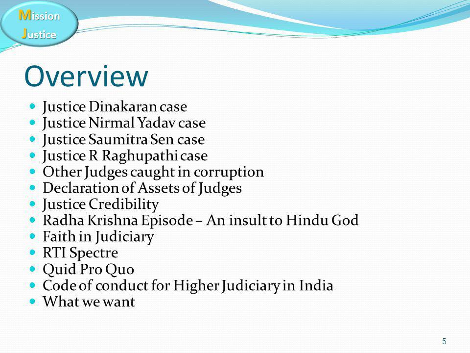 M ission J ustice Overview Justice Dinakaran case Justice Nirmal Yadav case Justice Saumitra Sen case Justice R Raghupathi case Other Judges caught in