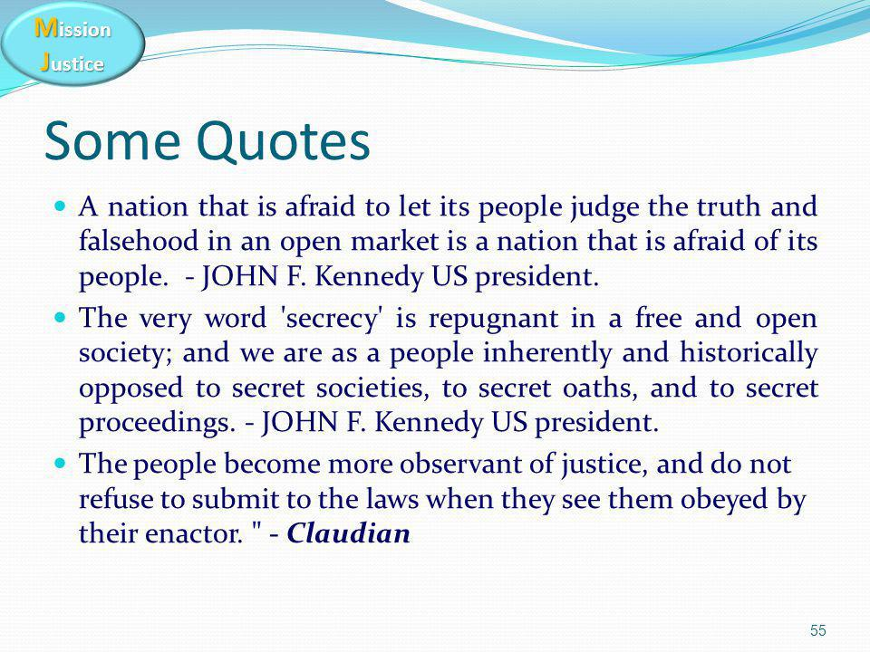 M ission J ustice 55 A nation that is afraid to let its people judge the truth and falsehood in an open market is a nation that is afraid of its people.