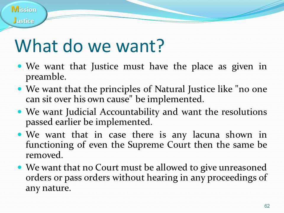 M ission J ustice What do we want. We want that Justice must have the place as given in preamble.