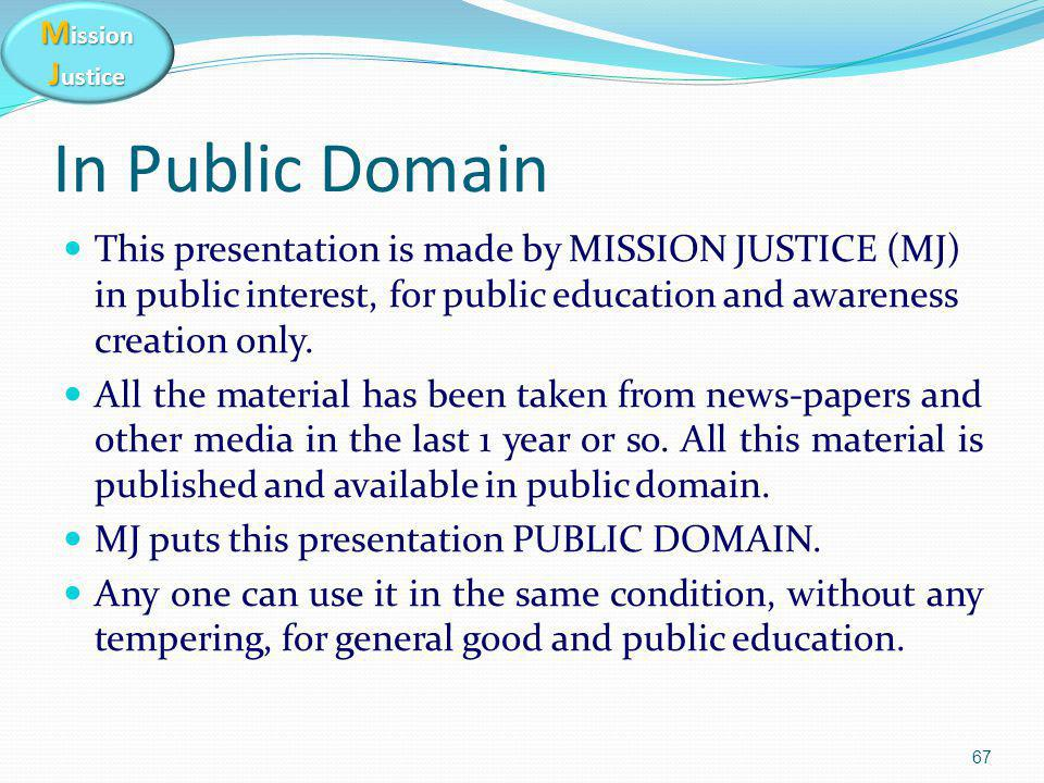 M ission J ustice In Public Domain This presentation is made by MISSION JUSTICE (MJ) in public interest, for public education and awareness creation only.