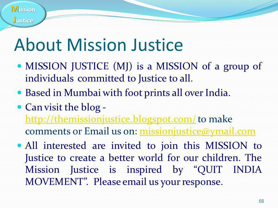 M ission J ustice About Mission Justice MISSION JUSTICE (MJ) is a MISSION of a group of individuals committed to Justice to all. Based in Mumbai with