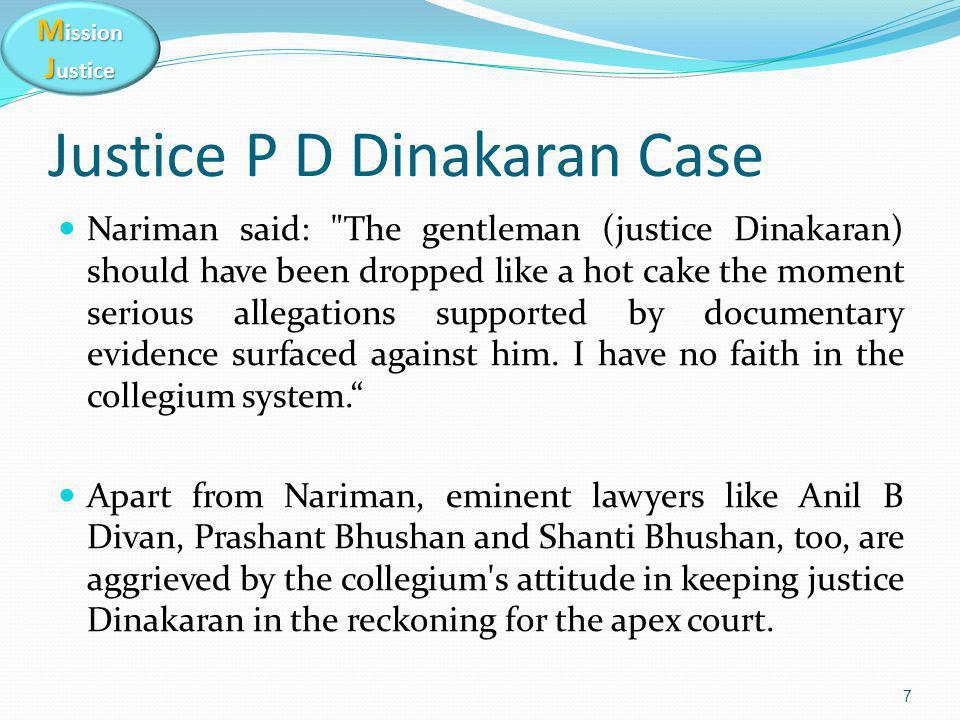 M ission J ustice Nariman said: The gentleman (justice Dinakaran) should have been dropped like a hot cake the moment serious allegations supported by documentary evidence surfaced against him.