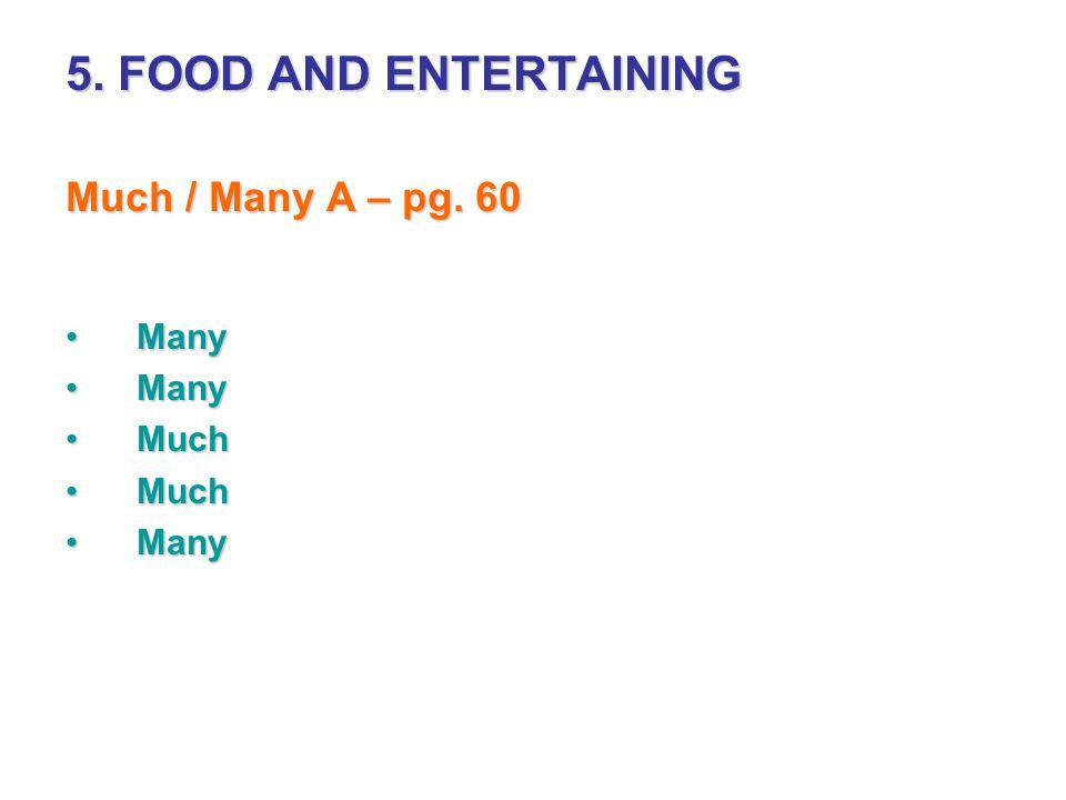 5. FOOD AND ENTERTAINING Much / Many A – pg. 60 ManyMany MuchMuch ManyMany