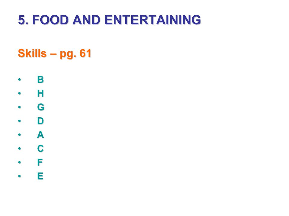 5. FOOD AND ENTERTAINING Skills – pg. 61 B H G D A C F E