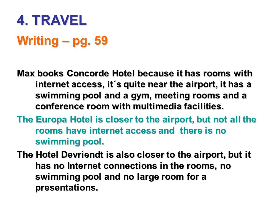 4. TRAVEL Writing – pg. 59 Max books Concorde Hotel because it has rooms with internet access, it´s quite near the airport, it has a swimming pool and