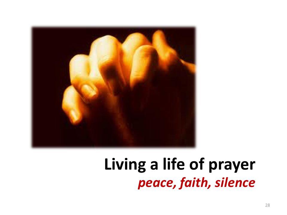 Living a life of prayer peace, faith, silence 28