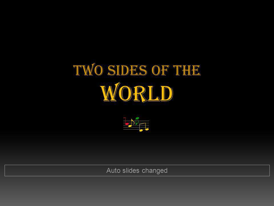Two Sides of the World Auto slides changed