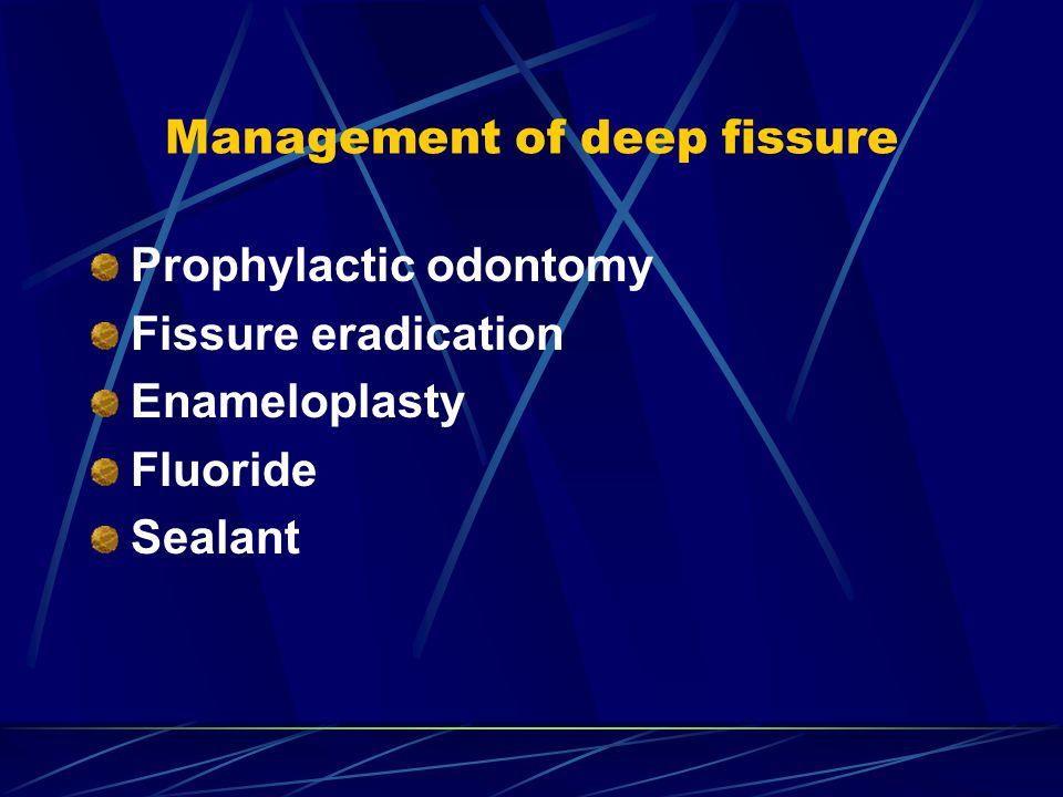 Management of deep fissure Prophylactic odontomy Fissure eradication Enameloplasty Fluoride Sealant